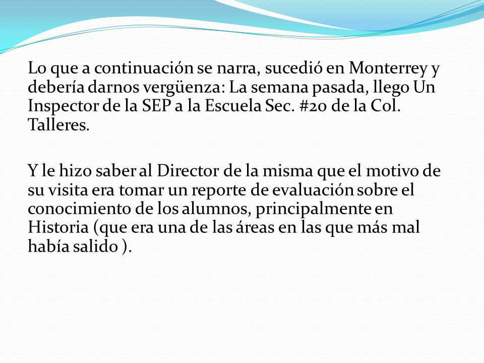 Lo que a continuación se narra, sucedió en Monterrey y debería darnos vergüenza: La semana pasada, llego Un Inspector de la SEP a la Escuela Sec.