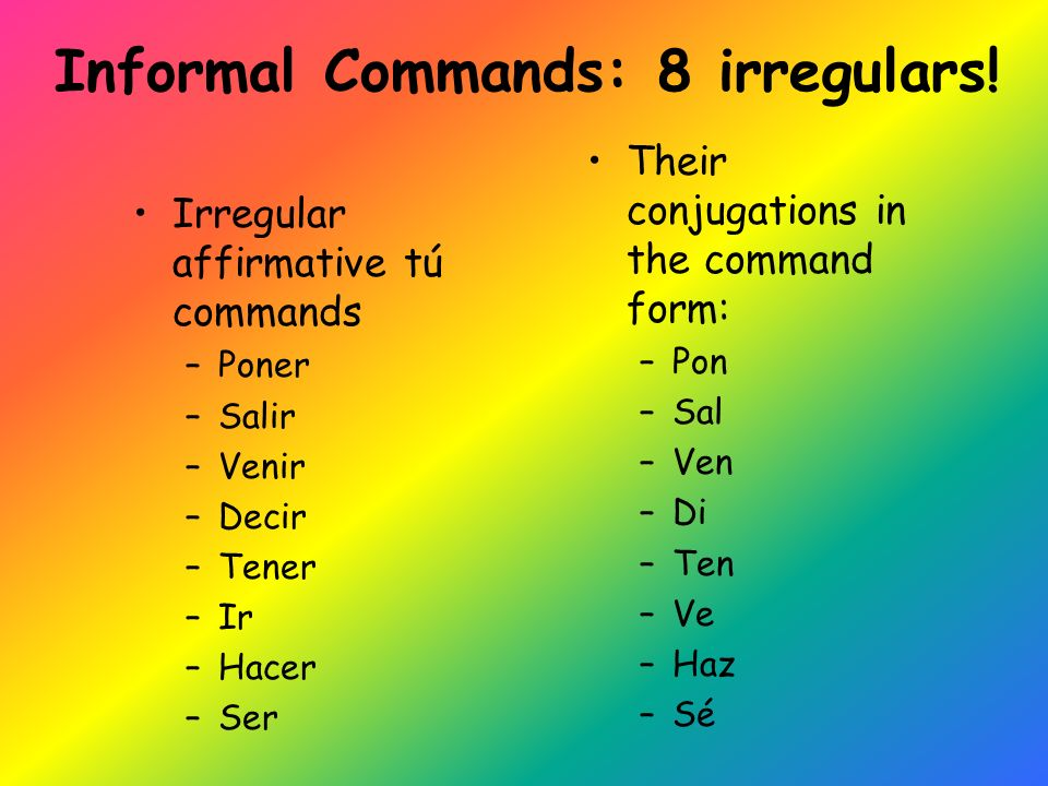 Informal Commands: 8 irregulars.