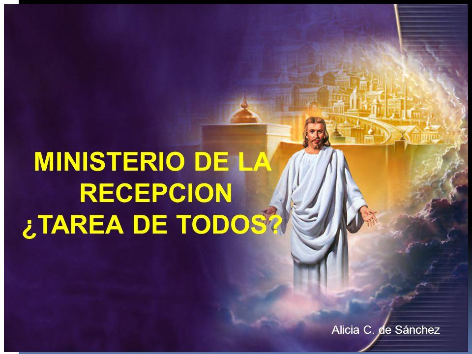 MINISTERIO DE LA RECEPCION ¿TAREA DE TODOS? Alicia C. de Sánchez
