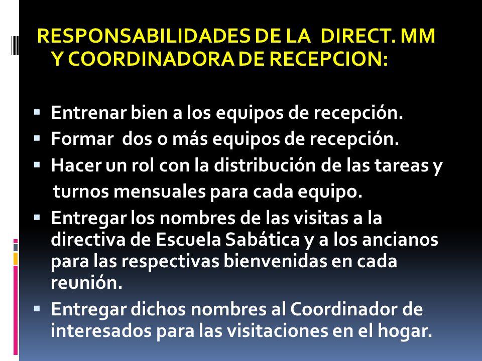 RESPONSABILIDADES DE LA DIRECT. MM Y COORDINADORA DE RECEPCION: Entrenar bien a los equipos de recepción. Formar dos o más equipos de recepción. Hacer