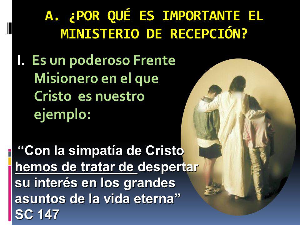 A. ¿POR QUÉ ES IMPORTANTE EL MINISTERIO DE RECEPCIÓN? I. Es un poderoso Frente Misionero en el que Cristo es nuestro ejemplo: Con la simpatía de Crist