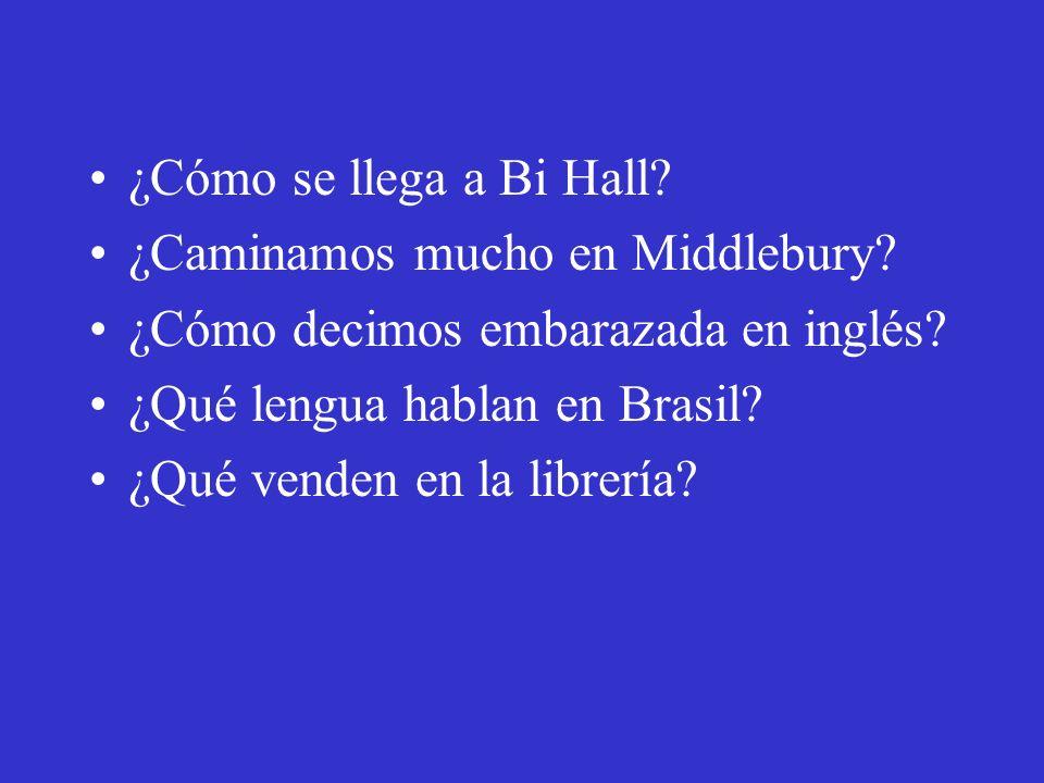 ¿Cómo se llega a Bi Hall? ¿Caminamos mucho en Middlebury? ¿Cómo decimos embarazada en inglés? ¿Qué lengua hablan en Brasil? ¿Qué venden en la librería