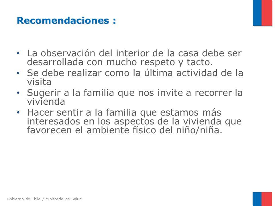 Gobierno de Chile / Ministerio de Salud Recomendaciones : La observación del interior de la casa debe ser desarrollada con mucho respeto y tacto.
