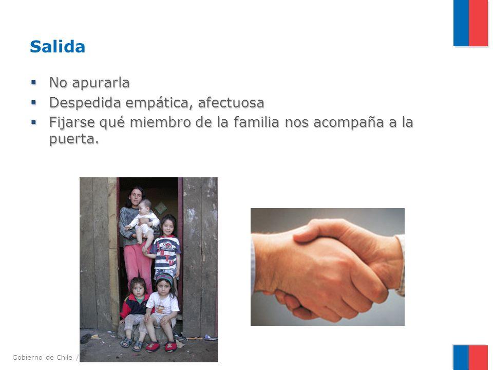 Gobierno de Chile / Ministerio de Salud Salida No apurarla No apurarla Despedida empática, afectuosa Despedida empática, afectuosa Fijarse qué miembro de la familia nos acompaña a la puerta.