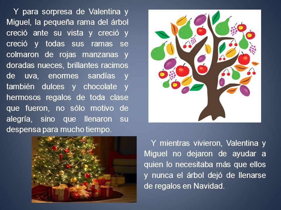 Y para sorpresa de Valentina y Miguel, la pequeña rama del árbol creció ante su vista y creció y creció y todas sus ramas se colmaron de rojas manzana