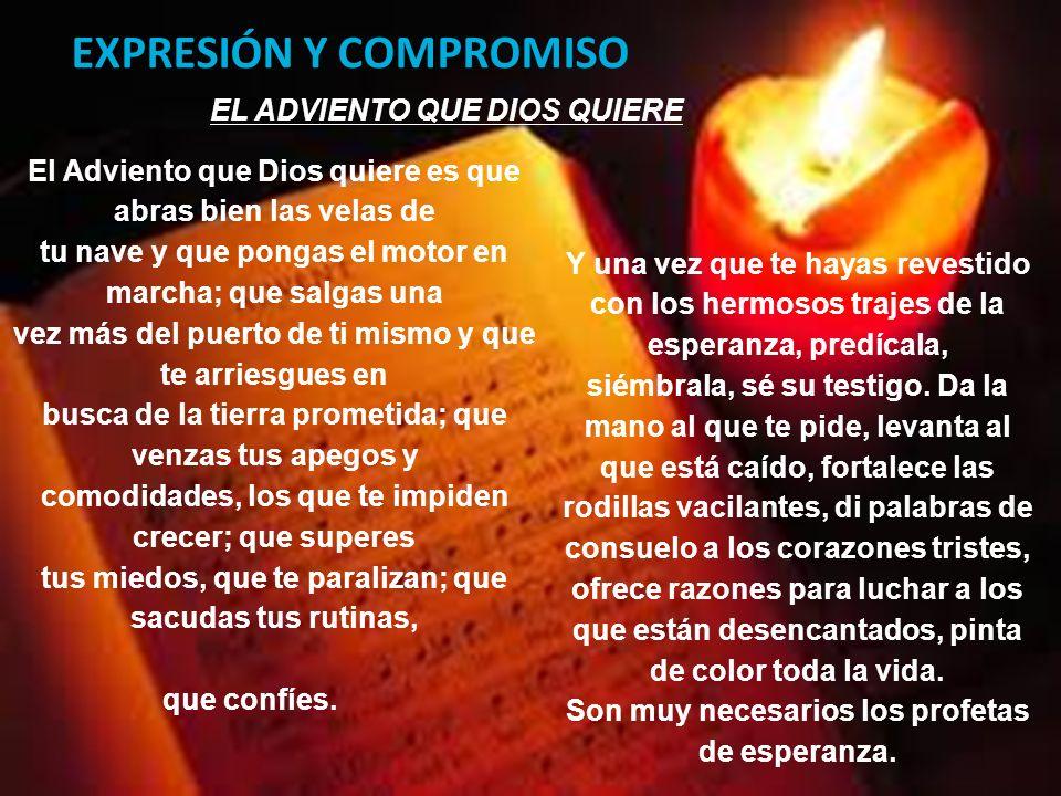 EXPRESIÓN Y COMPROMISO EL ADVIENTO QUE DIOS QUIERE El Adviento que Dios quiere es que abras bien las velas de tu nave y que pongas el motor en marcha;