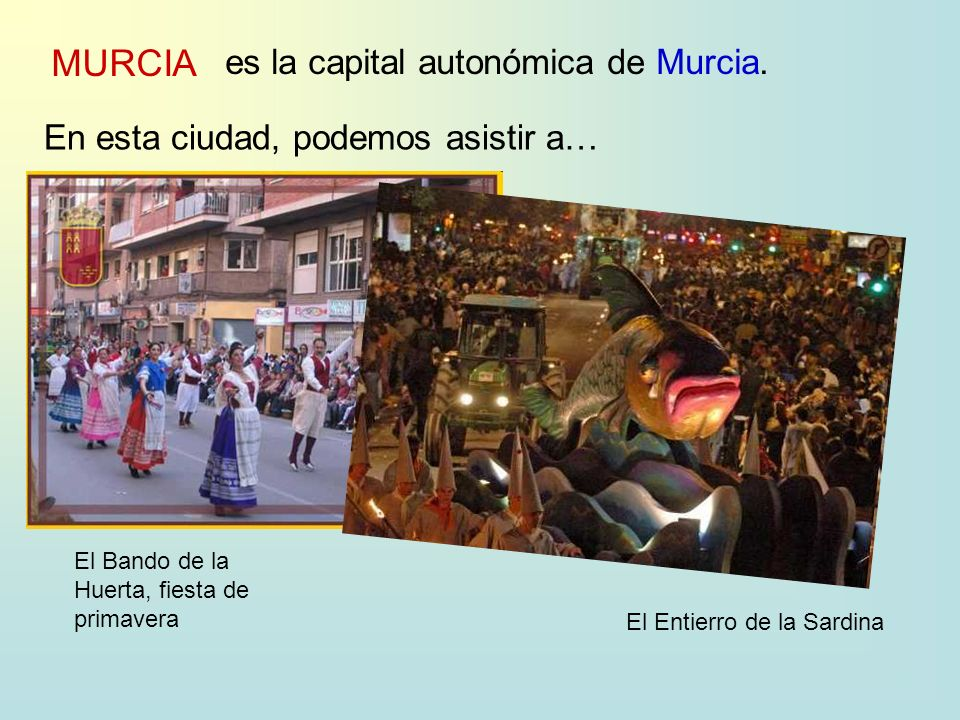 MURCIA es la capital autonómica deMurcia. En esta ciudad, podemos asistir a… El Entierro de la Sardina El Bando de la Huerta, fiesta de primavera