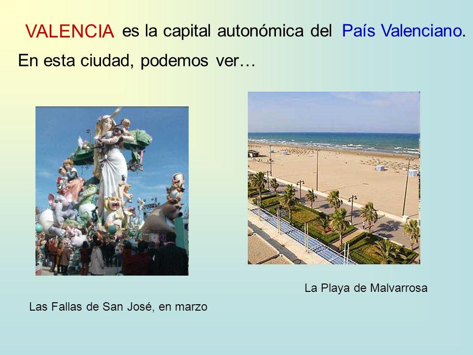VALENCIA es la capital autonómica delPaís Valenciano. En esta ciudad, podemos ver… Las Fallas de San José, en marzo La Playa de Malvarrosa