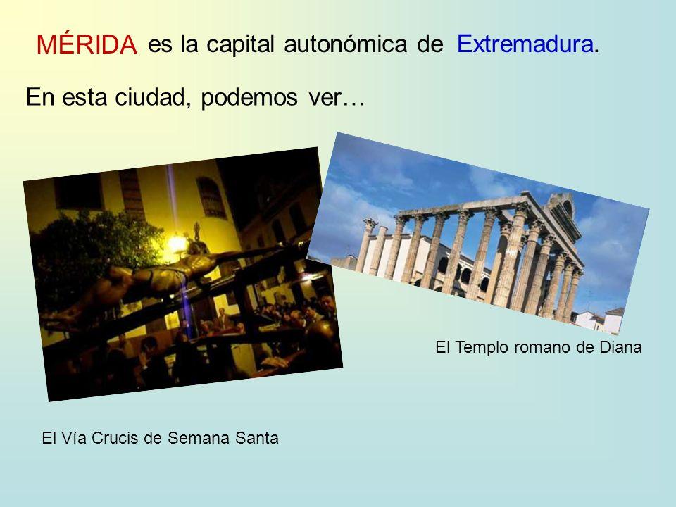 MÉRIDA es la capital autonómica deExtremadura. En esta ciudad, podemos ver… El Vía Crucis de Semana Santa El Templo romano de Diana