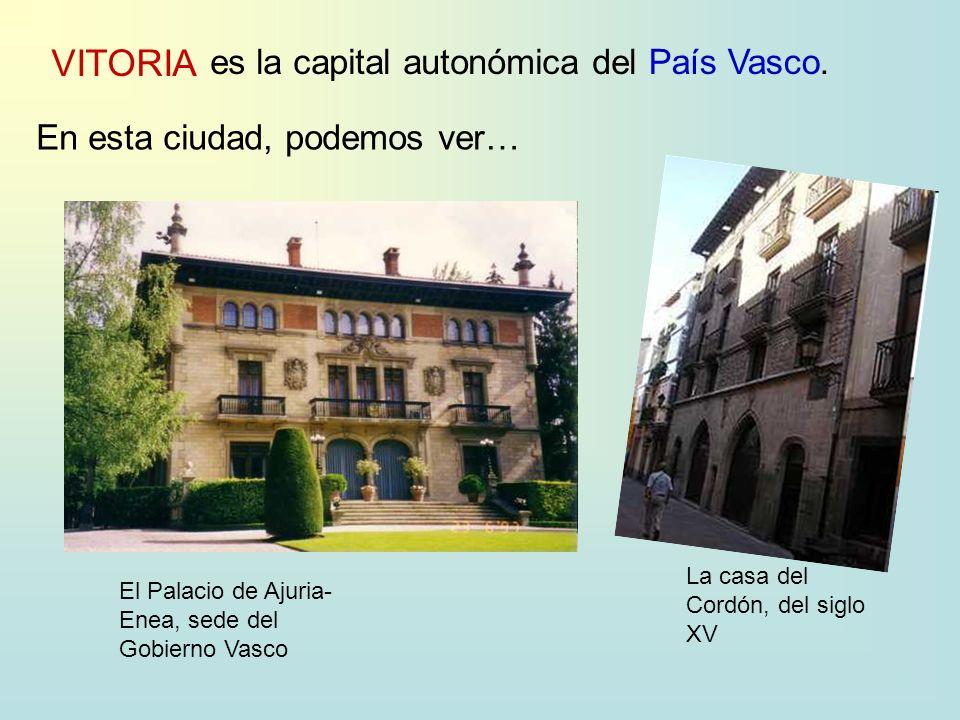 VITORIA es la capital autonómica delPaís Vasco. En esta ciudad, podemos ver… El Palacio de Ajuria- Enea, sede del Gobierno Vasco La casa del Cordón, d