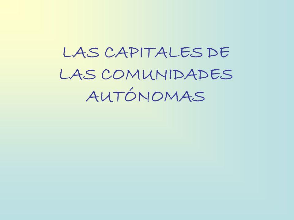 LAS CAPITALES DE LAS COMUNIDADES AUTÓNOMAS