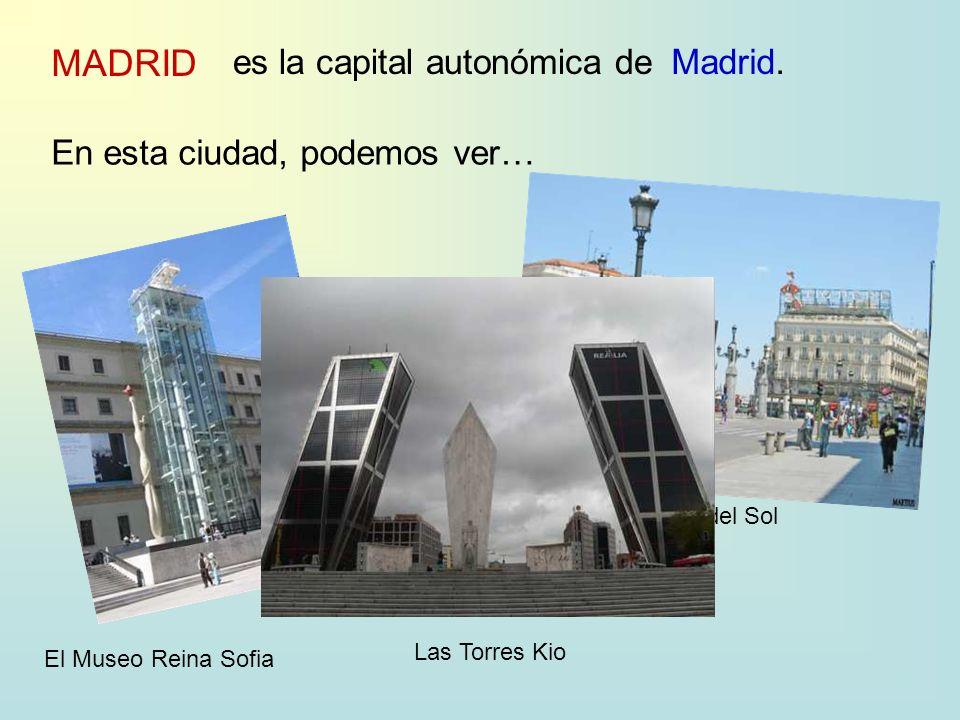 MADRID es la capital autonómica deMadrid. En esta ciudad, podemos ver… El Museo Reina Sofia La Puerta del Sol Las Torres Kio