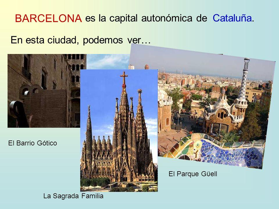 BARCELONA es la capital autonómica deCataluña. En esta ciudad, podemos ver… El Barrio Gótico El Parque Gϋell La Sagrada Familia