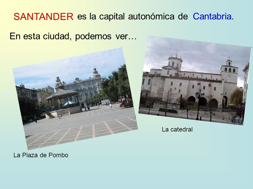 SANTANDER es la capital autonómica deCantabria. En esta ciudad, podemos ver… La Plaza de Pombo La catedral