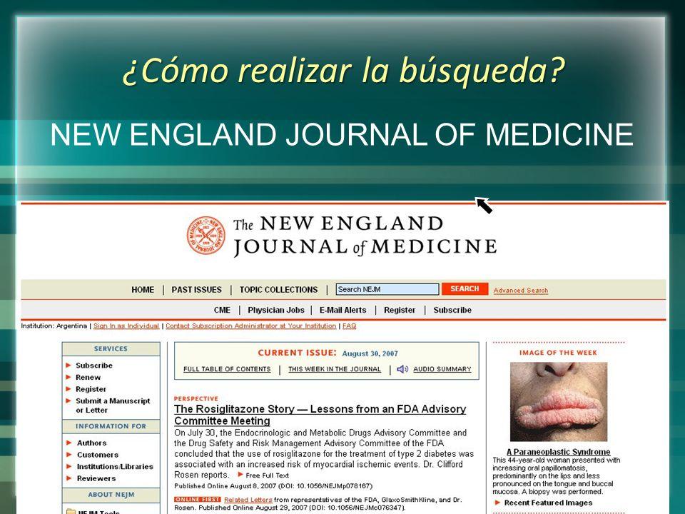 ¿Cómo realizar la búsqueda? http://content.nejm.org/ NEW ENGLAND JOURNAL OF MEDICINE