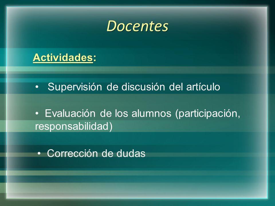 Docentes Actividades: Supervisión de discusión del artículo Evaluación de los alumnos (participación, responsabilidad) Corrección de dudas