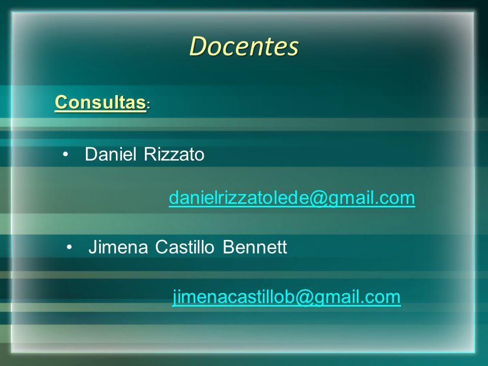 Docentes Consultas : Daniel Rizzato danielrizzatolede@gmail.com Jimena Castillo Bennett jimenacastillob@gmail.com