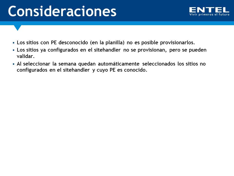 Consideraciones Los sitios con PE desconocido (en la planilla) no es posible provisionarlos. Los sitios ya configurados en el sitehandler no se provis