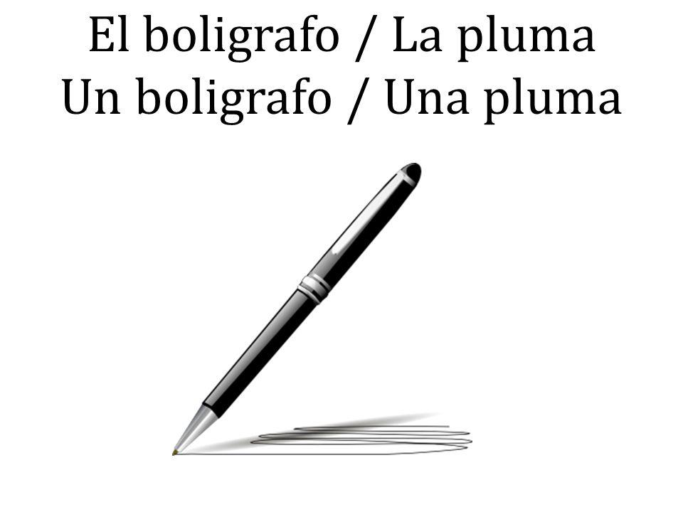 El boligrafo / La pluma Un boligrafo / Una pluma