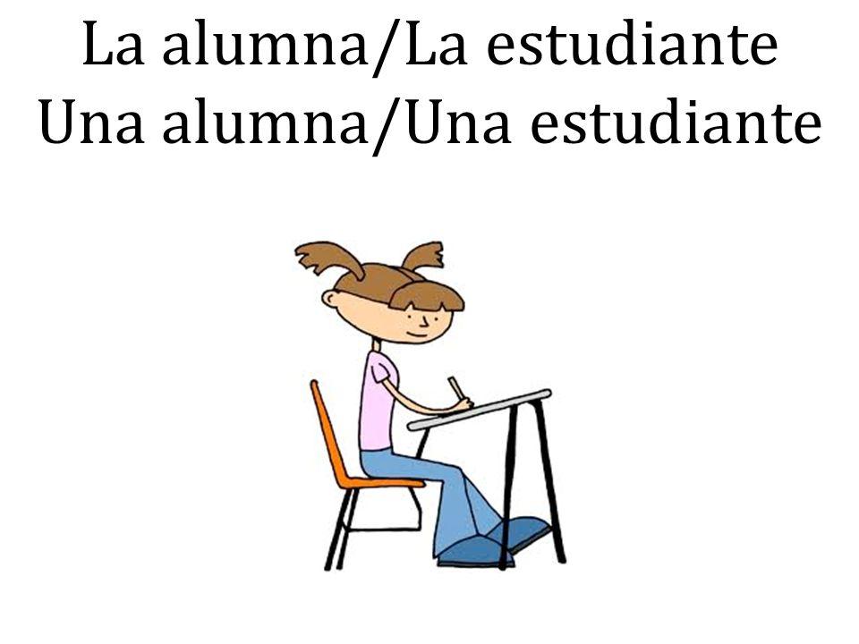 La alumna/La estudiante Una alumna/Una estudiante