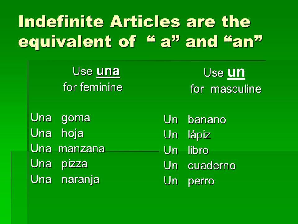 Indefinite Articles are the equivalent of a and an Use una Use una for feminine for feminine Una goma Una hoja Una manzana Una pizza Una naranja Use U