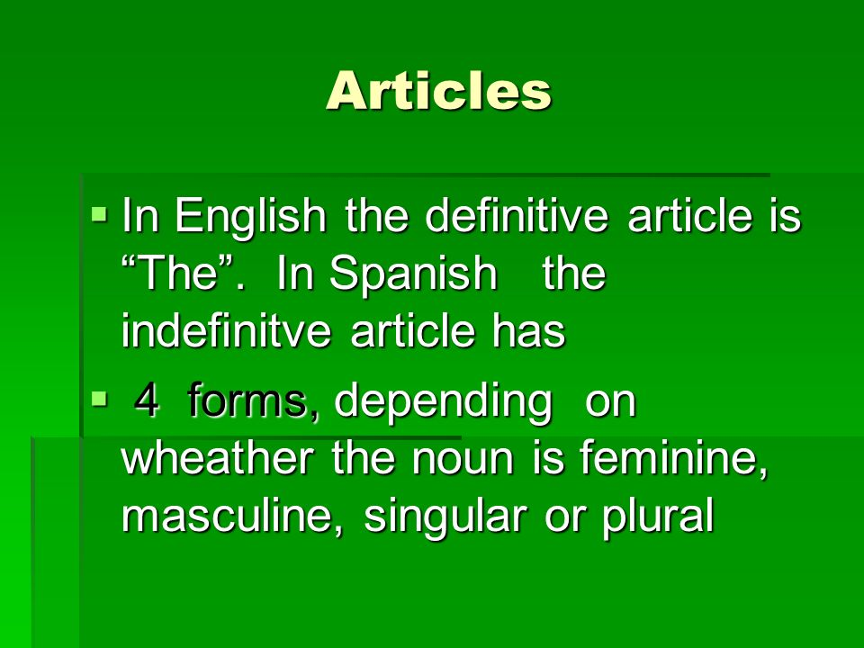 Articles In English the definitive article is The. In Spanish the indefinitve article has In English the definitive article is The. In Spanish the ind