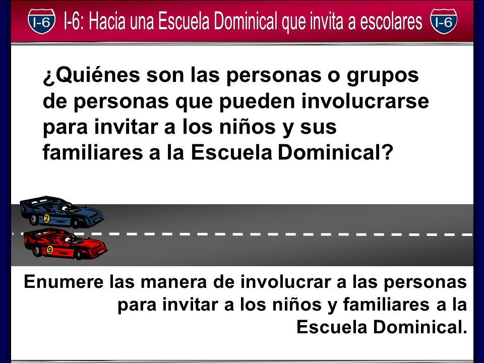 ¿Quiénes son las personas o grupos de personas que pueden involucrarse para invitar a los niños y sus familiares a la Escuela Dominical? Enumere las m