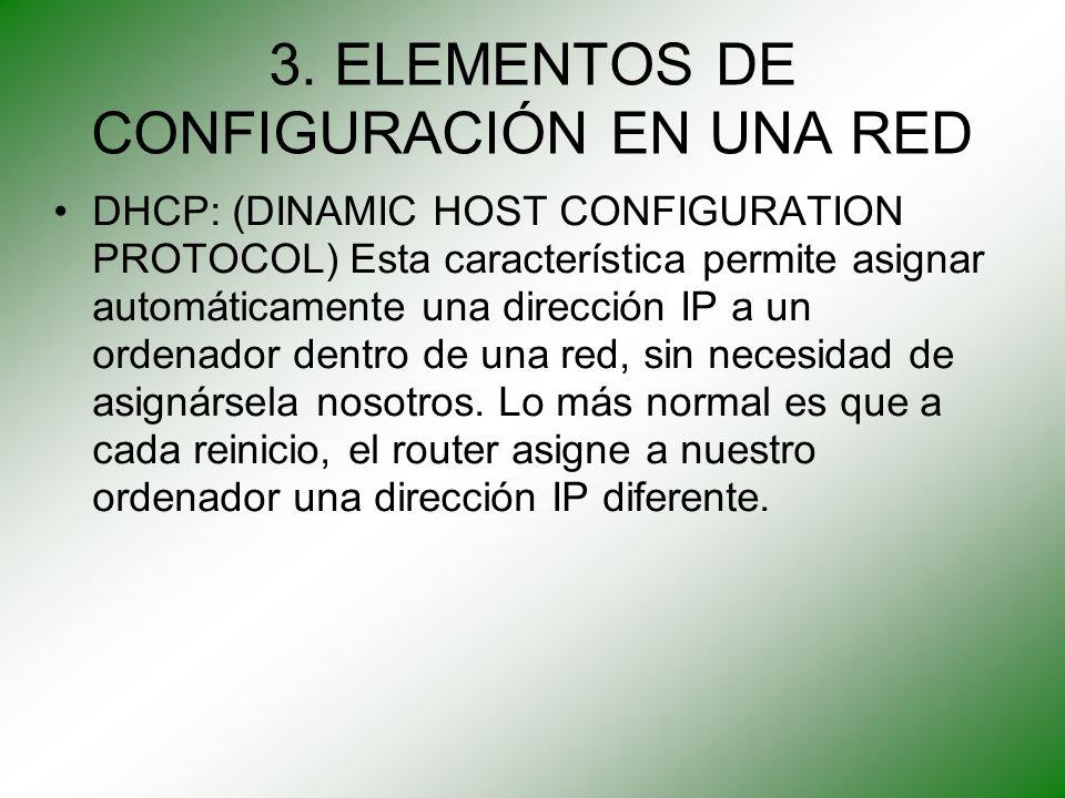 3. ELEMENTOS DE CONFIGURACIÓN EN UNA RED DHCP: (DINAMIC HOST CONFIGURATION PROTOCOL) Esta característica permite asignar automáticamente una dirección