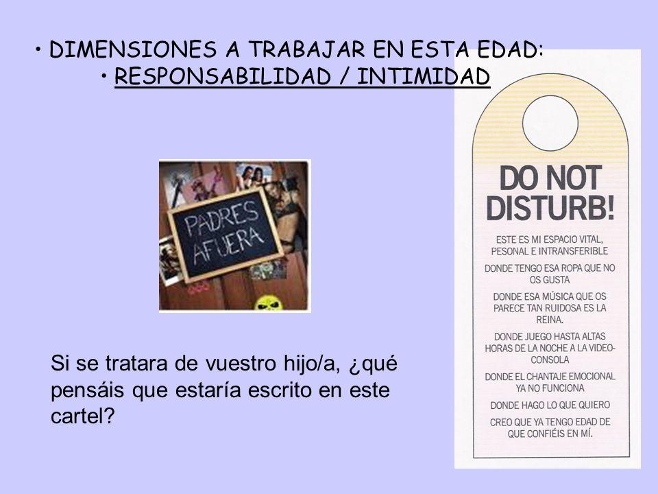 DIMENSIONES A TRABAJAR EN ESTA EDAD: RESPONSABILIDAD / INTIMIDAD Si se tratara de vuestro hijo/a, ¿qué pensáis que estaría escrito en este cartel?