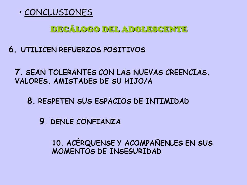 6. UTILICEN REFUERZOS POSITIVOS 7. SEAN TOLERANTES CON LAS NUEVAS CREENCIAS, VALORES, AMISTADES DE SU HIJO/A 10. ACÉRQUENSE Y ACOMPAÑENLES EN SUS MOME