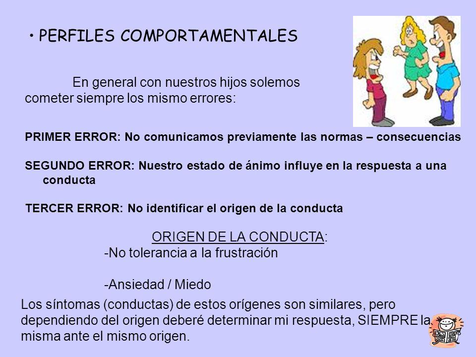 PERFILES COMPORTAMENTALES En general con nuestros hijos solemos cometer siempre los mismo errores: PRIMER ERROR: No comunicamos previamente las normas