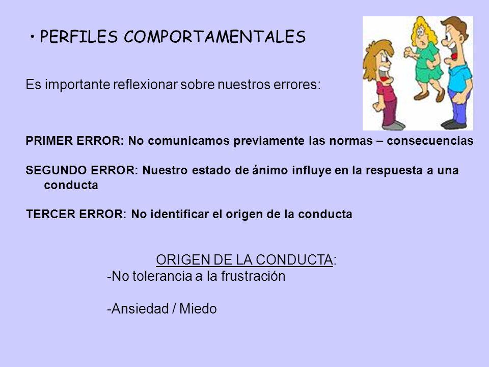 PERFILES COMPORTAMENTALES Es importante reflexionar sobre nuestros errores: PRIMER ERROR: No comunicamos previamente las normas – consecuencias SEGUND