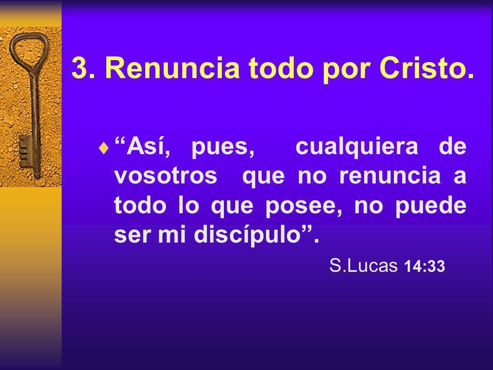 3.Renuncia todo por Cristo.