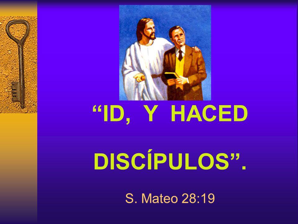 ID, Y HACED DISCÍPULOS. S. Mateo 28:19