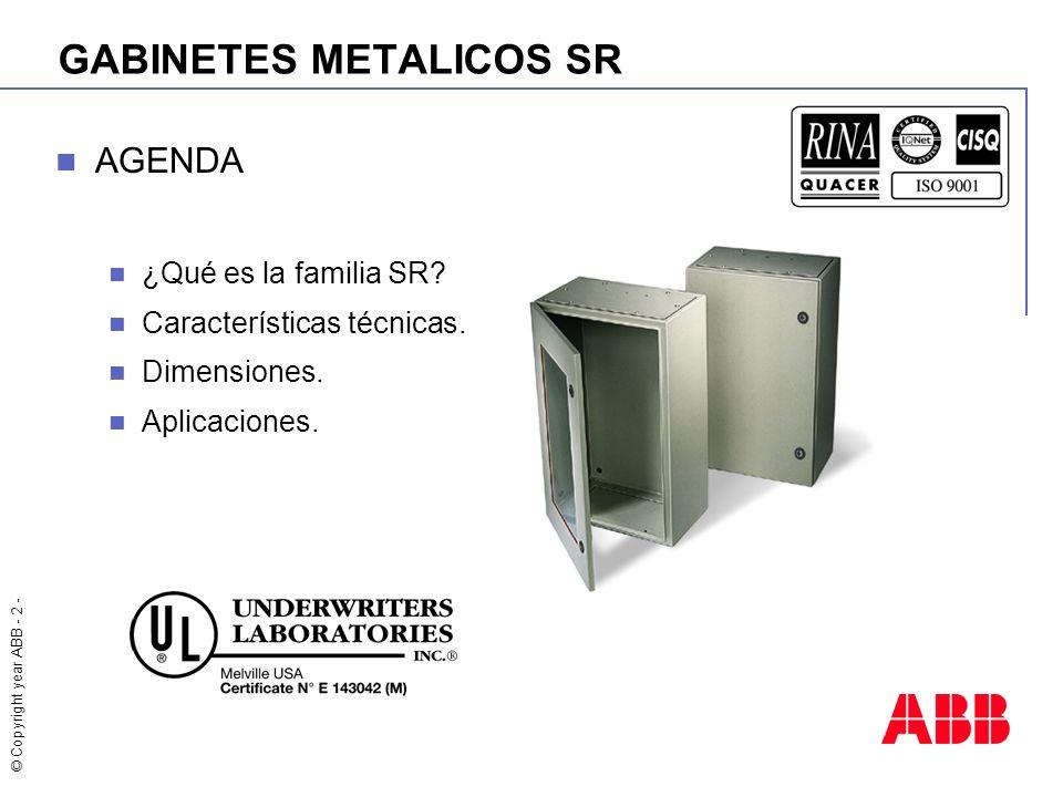 © Copyright year ABB - 2 - GABINETES METALICOS SR AGENDA ¿Qué es la familia SR? Características técnicas. Dimensiones. Aplicaciones.
