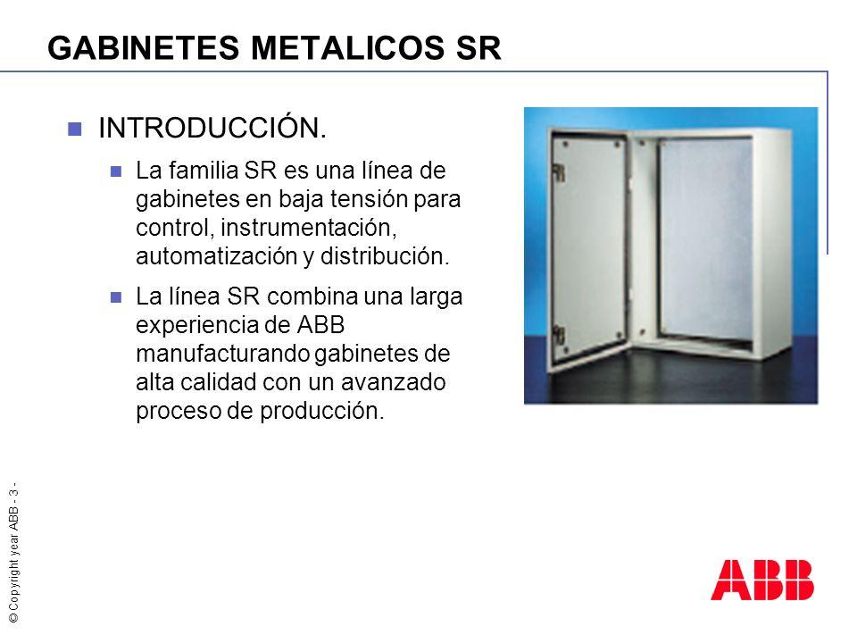 © Copyright year ABB - 4 - GABINETES METALICOS SR Fabricados en lámina de acero de 1.5 mm de espesor, plegada y soldada en proceso automático mediante robot.