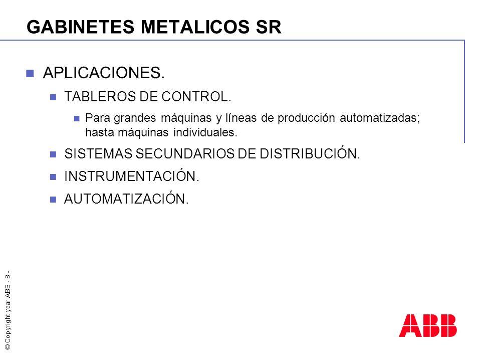 © Copyright year ABB - 8 - GABINETES METALICOS SR APLICACIONES. TABLEROS DE CONTROL. Para grandes máquinas y líneas de producción automatizadas; hasta