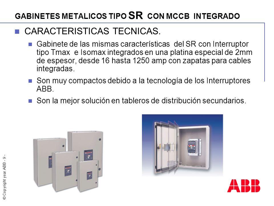 © Copyright year ABB - 9 - GABINETES METALICOS TIPO SR CON MCCB INTEGRADO CARACTERISTICAS TECNICAS. Gabinete de las mismas características del SR con