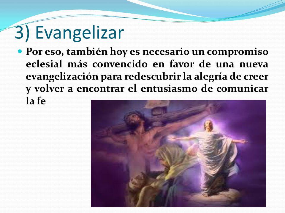 3) Evangelizar Por eso, también hoy es necesario un compromiso eclesial más convencido en favor de una nueva evangelización para redescubrir la alegrí