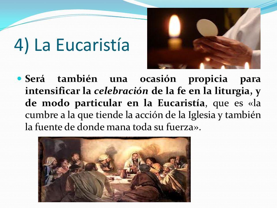 4) La Eucaristía Será también una ocasión propicia para intensificar la celebración de la fe en la liturgia, y de modo particular en la Eucaristía, qu