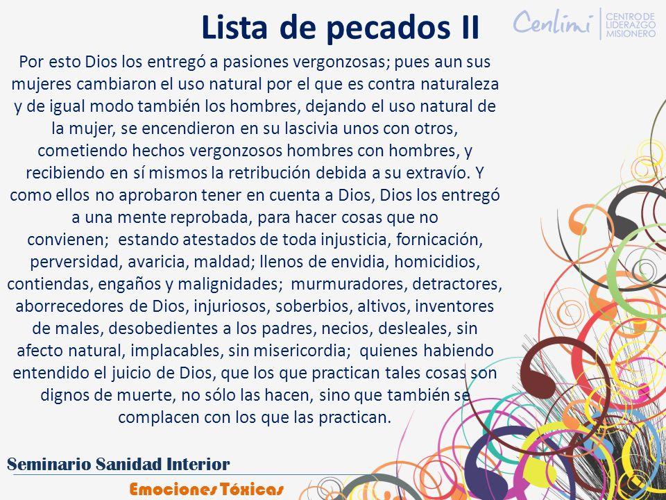 Lista de pecados II Por esto Dios los entregó a pasiones vergonzosas; pues aun sus mujeres cambiaron el uso natural por el que es contra naturaleza y