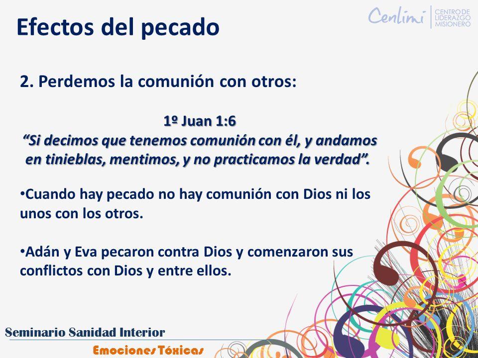 Efectos del pecado 2. Perdemos la comunión con otros: 1º Juan 1:6 Si decimos que tenemos comunión con él, y andamos en tinieblas, mentimos, y no pract