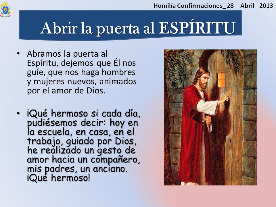 Abrir la puerta al ESPÍRITU Abramos la puerta al Espíritu, dejemos que Él nos guíe, que nos haga hombres y mujeres nuevos, animados por el amor de Dio