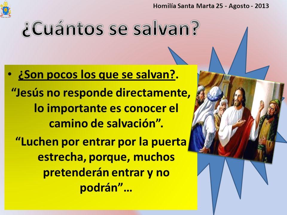 ¿Son pocos los que se salvan?. Jesús no responde directamente, lo importante es conocer el camino de salvación. Luchen por entrar por la puerta estrec