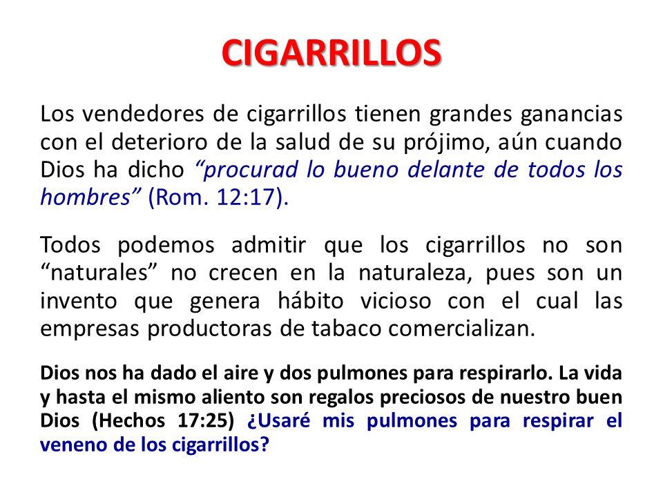 CIGARRILLOS Los vendedores de cigarrillos tienen grandes ganancias con el deterioro de la salud de su prójimo, aún cuando Dios ha dicho procurad lo bu
