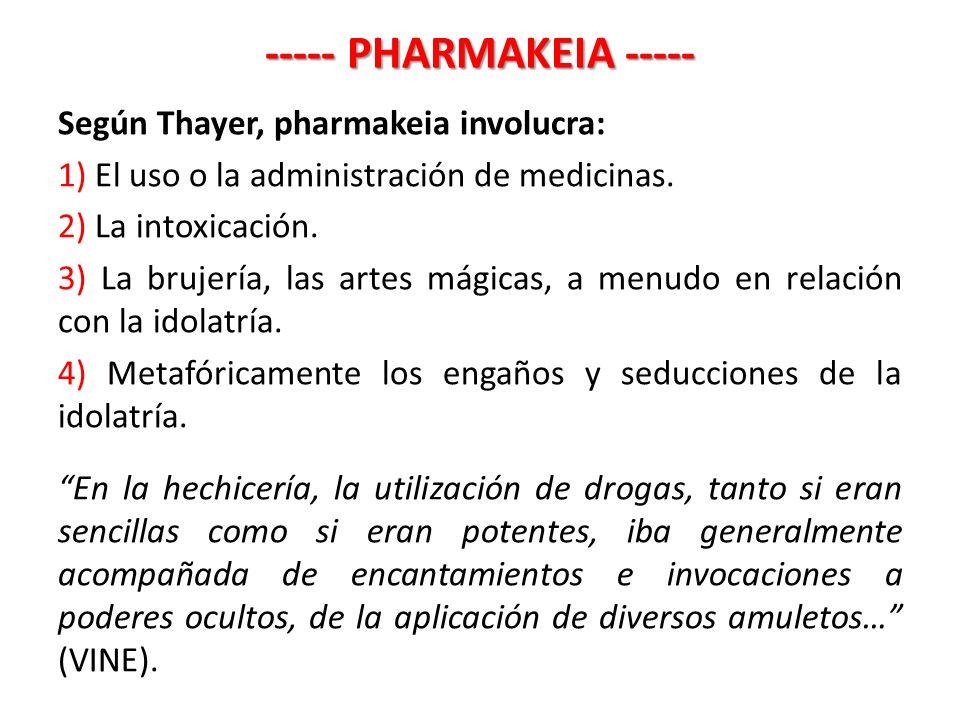 ----- PHARMAKEIA ----- Según Thayer, pharmakeia involucra: 1) El uso o la administración de medicinas. 2) La intoxicación. 3) La brujería, las artes m