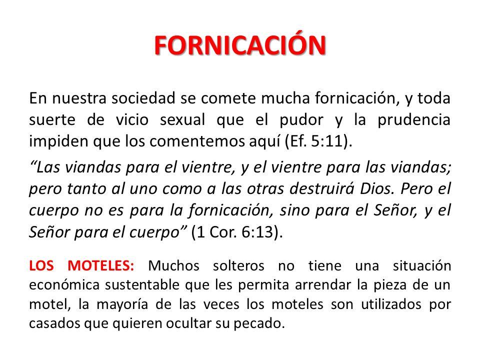 FORNICACIÓN En nuestra sociedad se comete mucha fornicación, y toda suerte de vicio sexual que el pudor y la prudencia impiden que los comentemos aquí