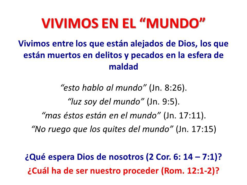 VIVIMOS EN EL MUNDO Vivimos entre los que están alejados de Dios, los que están muertos en delitos y pecados en la esfera de maldad esto hablo al mund