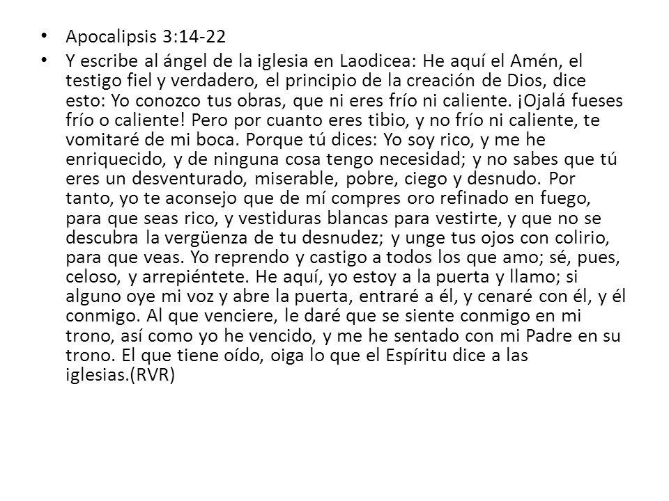 Apocalipsis 3:14-22 Y escribe al ángel de la iglesia en Laodicea: He aquí el Amén, el testigo fiel y verdadero, el principio de la creación de Dios, d