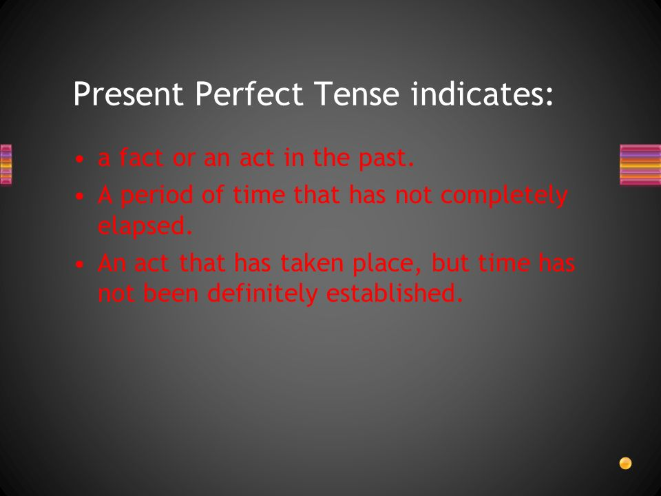 The Present Perfect Tense The Present Perfect in Spanish is a compound tense: it requires an auxiliary verb, haber (to have) and the past participle of the verb.